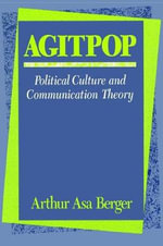 Agitpop : Political Culture and Communication Theory - Arthur Asa Berger