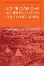 Native American Higher Education in the United States - Cary Michael Carney