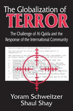 The Globalization of Terror : The Challenge of Al-Qaida and the Response of the International Community - Yoram Schweitzer