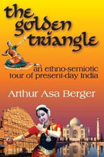 The Golden Triangle : An Ethno-semiotic Tour of Present-day India - Arthur Asa Berger