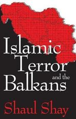 Islamic Terror and the Balkans - Shaul Shay
