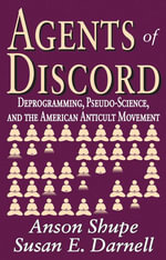 Agents of Discord : Deprogramming, Pseudo-Science, and the American Anticult Movement - Anson Shupe