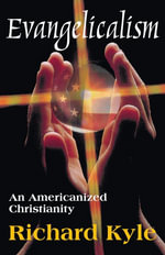Evangelicalism : An Americanized Christianity - Richard Kyle