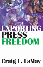 Exporting Press Freedom : Economic and Editiorial Dilemmas in International Media Assistance - Craig L. LaMay