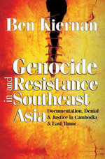Genocide and Resistance in Southeast Asia : Documentation, Denial, and Justice in Cambodia and East Timor - Ben Kiernan