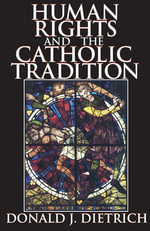 Human Rights and the Catholic Tradition - Donald J. Dietrich
