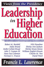 Leadership in Higher Education : Views from the Presidency - Francis L. Lawrence