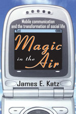 Magic in the Air : Mobile Communication and the Transformation of Social Life - James Katz