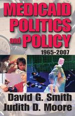 Medicaid Politics and Policy : 1965-2007 - David Smith