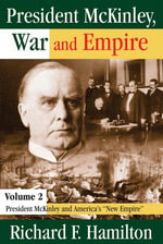 President McKinley, War and Empire : President McKinley and America's New Empire - Richard Hamilton