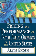 Pricing and Performance of Initial Public Offerings in the United States - Arvin Ghosh