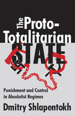 The Proto-Totalitarian State : Punishment and Control in Absolutist Regimes - Dmitry Shlapentokh