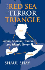 The Red Sea Terror Triangle : Sudan, Somalia, Yemen, and Islamic Terror - Shaul Shay