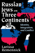 Russian Jews on Three Continents : Identity, Integration, and Conflict - Larissa Remennick