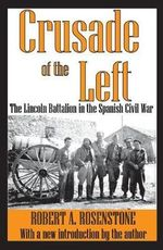 Crusade of the Left : The Lincoln Battalion in the Spanish Civil War - Robert A. Rosenstone