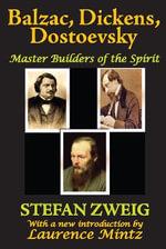 Balzac, Dickens, Dostoevsky : Master Builders of the Spirit - Stefan Zweig