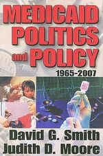 Medicaid Politics and Policy : 1965-2007 - David G. Smith