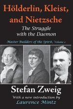 Holderlin, Kleist, and Nietzsche : The Struggle with the Daemon - Stefan Zweig