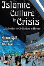 Islamic Culture in Crisis : A Reflection on Civilizations in History - Hichem Djait