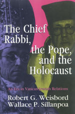 The Chief Rabbi, the Pope, and the Holocaust : An Era in Vatican-Jewish Relations - Robert G. Weisbord