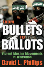 From Bullets to Ballots : Violent Muslim Movements in Transition - David Phillips