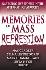 Memories of Mass Repression : Narrating Life Stories in the Aftermath of Atrocity