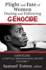 Plight and Fate of Women During and Following Genocide : A Critical Bibliographic Review - Samuel Totten