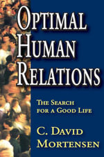 Optimal Human Relations : The Search for a Good Life - C. David Mortensen