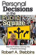 Personal Decisions in the Public Square : Beyond Problem Solving into a Positive Sociology - Robert A. Stebbins