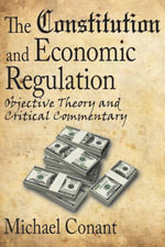 The Constitution and Economic Regulation : Objective Theory and Critical Commentary - Michael Conant