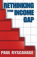 Rethinking the Income Gap : The Second Middle Class Revolution - Paul Ryscavage