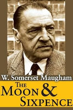 The Moon and Sixpence : Novels, Stories, Travel Writing - W. Somerset Maugham