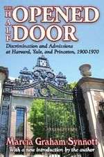 The Half-Opened Door : Discrimination and Admissions at Harvard, Yale, and Princeton, 1900-1970 - Marcia Graham Synnott