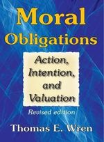 Moral Obligations : Action, Intention, and Valuation - Thomas E. Wren