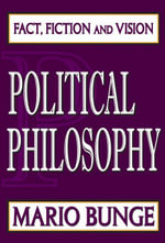 Political Philosophy : Fact, Fiction, and Vision - Mario Bunge
