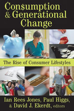 Consumption and Generational Change : The Rise of Consumer Lifestyles