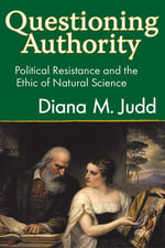 Questioning Authority : Political Resistance and the Ethic of Natural Science - Diana Judd
