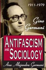 Antifascism and Sociology : Gino Germani 1911-1979 - Ana Alejandra Germani