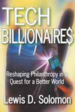Tech Billionaires : Reshaping Philanthropy in a Quest for a Better World - Lewis D. Solomon