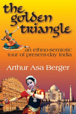 The Golden Triangle : An Ethno-Semiotic Tour of Present-Day India - Arthur Berger