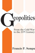 Geopolitics : From the Cold War to the 21st Century - Francis P. Sempa