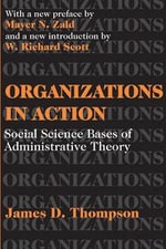 Organizations in Action : Social Science Bases of Administrative Theory - James D. Thompson