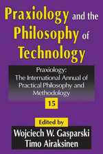 Praxiology and the Philosophy of Technology : The International Annual of Practical Philosophy and Methodology