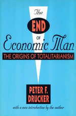 The End of Economic Man : The Origins of Totalitarianism - Peter Drucker