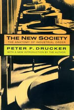 The New Society : The Anatomy of Industrial Order - Peter F. Drucker