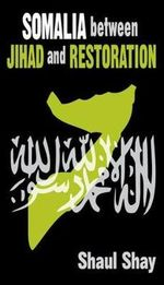 Somalia Between Jihad and Restoration - Shaul Shay