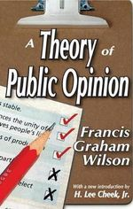 A Theory of Public Opinion - Francis Graham Wilson