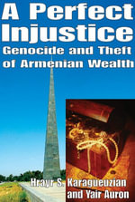 A Perfect Injustice : Genocide and Theft of Armenian Wealth - Hrayr S. Karagueuzian