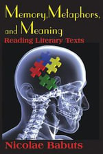 Memory, Metaphors, and Meaning : Reading Literary Texts - Nicolae Babuts