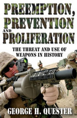 Preemption, Prevention and Proliferation : The Threat and Use of Weapons in History - George H. Quester